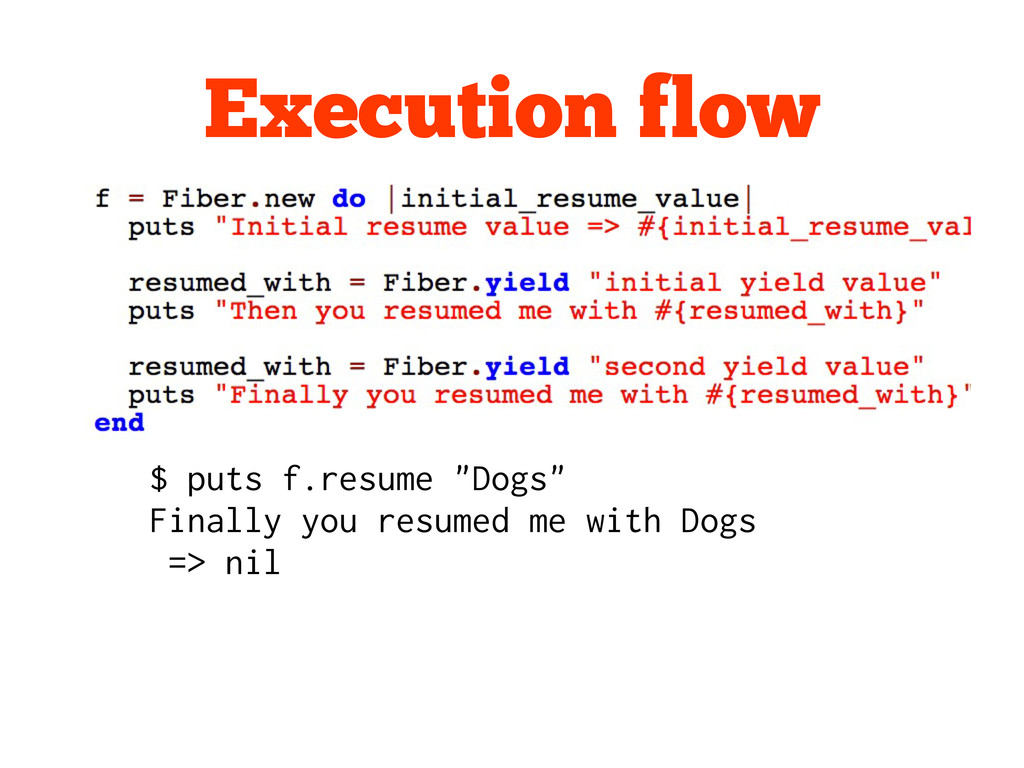 "Execution flow $ puts f.resume ""Dogs"" Finally y..."