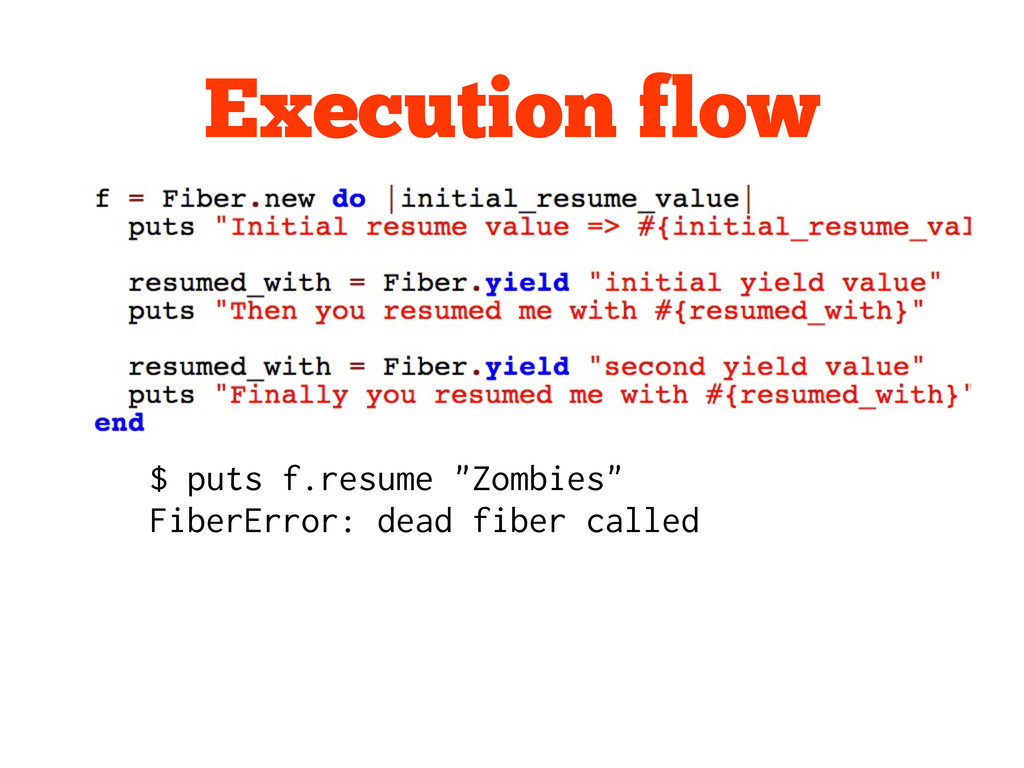 "Execution flow $ puts f.resume ""Zombies"" FiberE..."