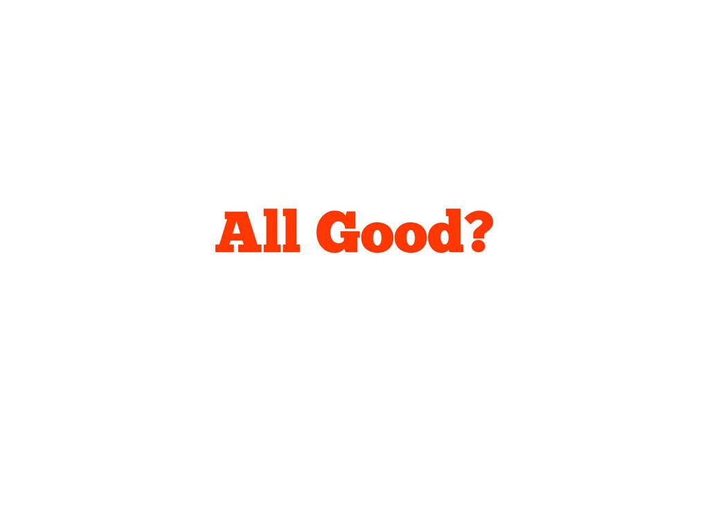 All Good?