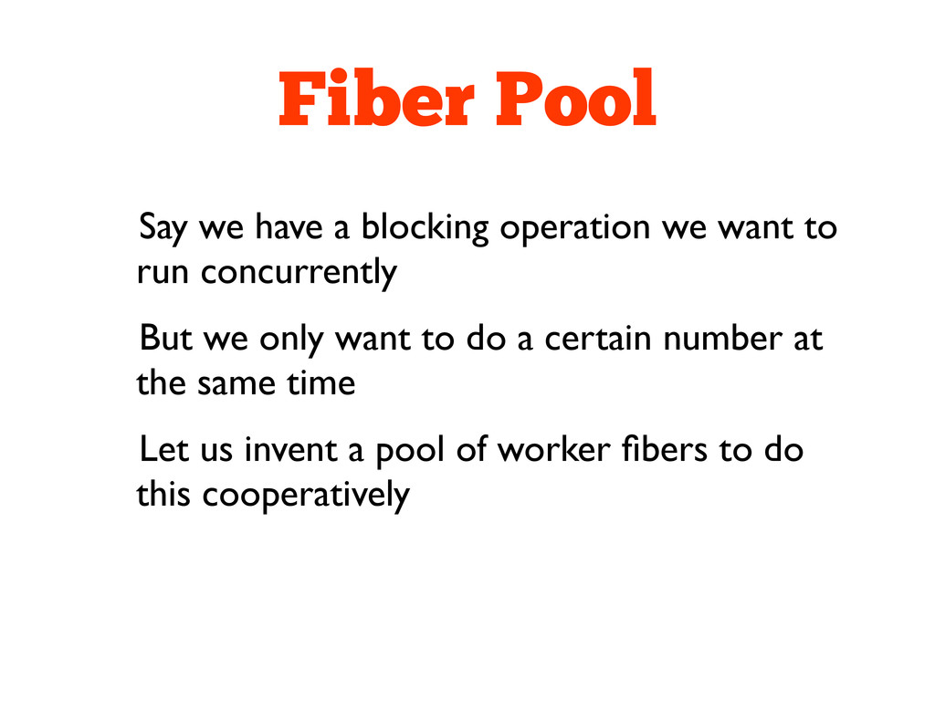 Fiber Pool Say we have a blocking operation we ...