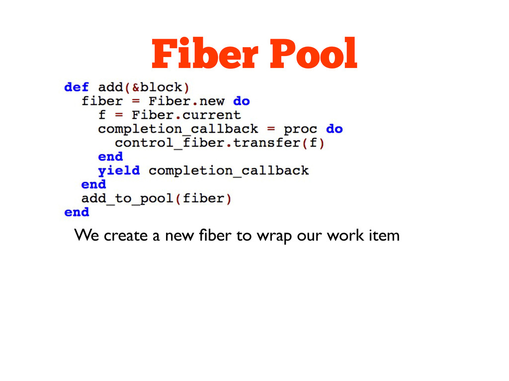 Fiber Pool We create a new fiber to wrap our wor...