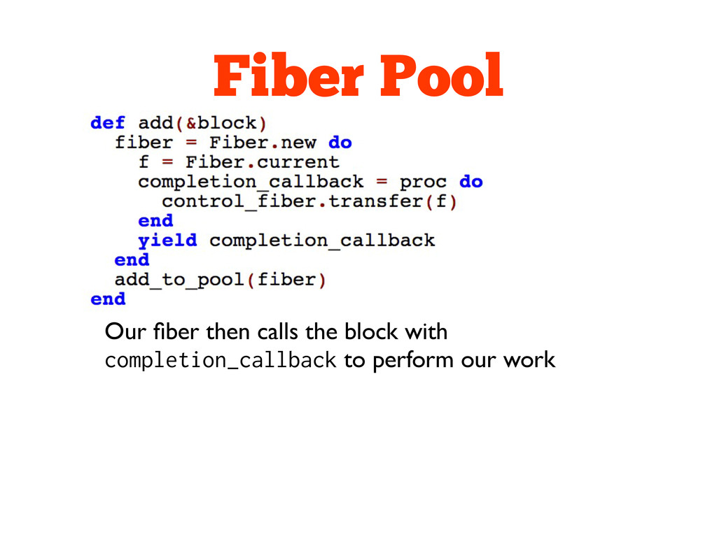 Fiber Pool Our fiber then calls the block with c...