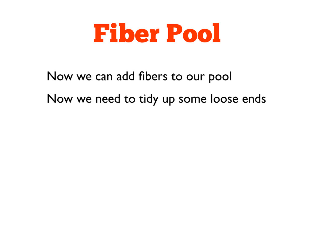 Fiber Pool Now we can add fibers to our pool Now...