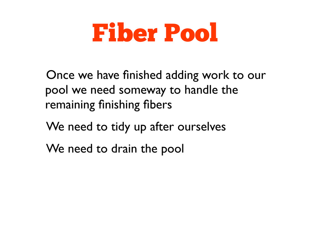 Fiber Pool Once we have finished adding work to ...
