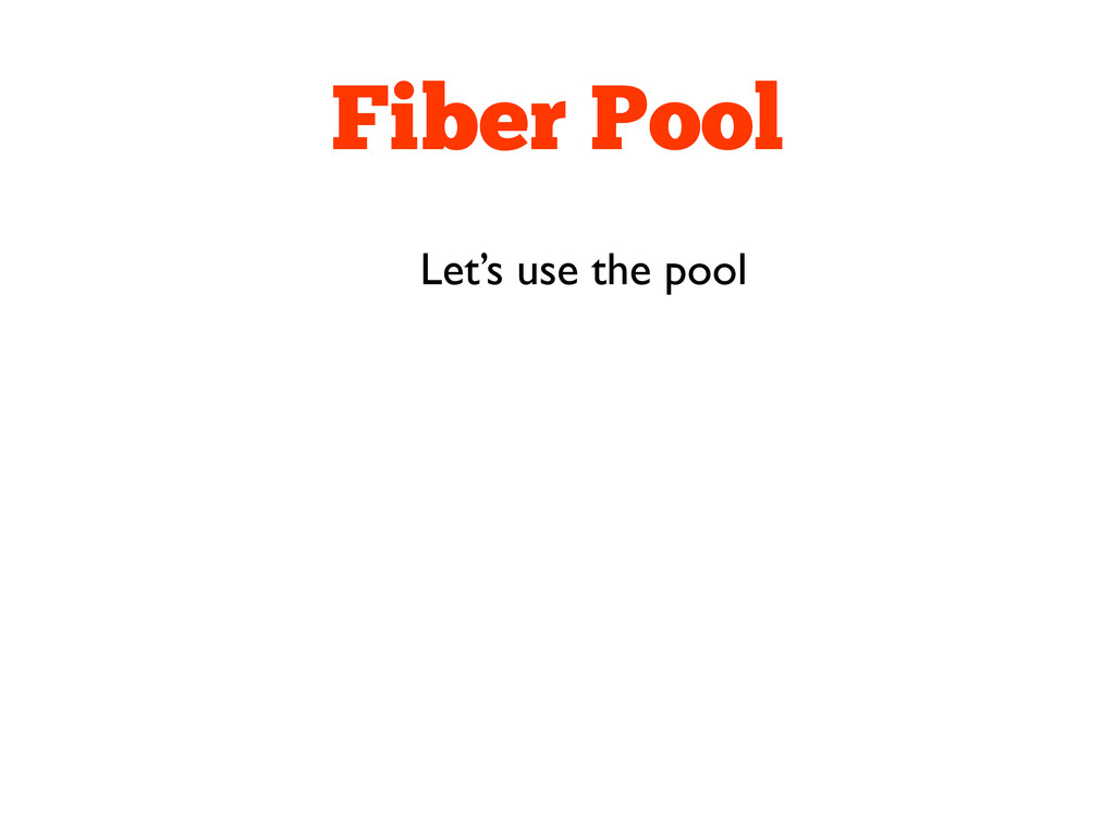 Fiber Pool Let's use the pool