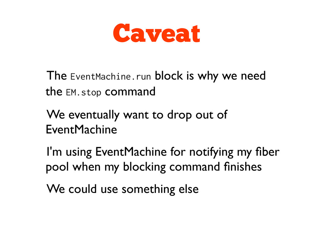 Caveat The EventMachine.run block is why we nee...