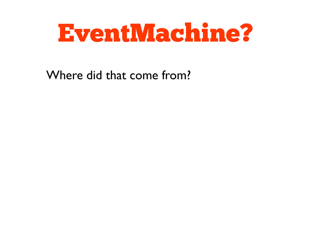 EventMachine? Where did that come from?