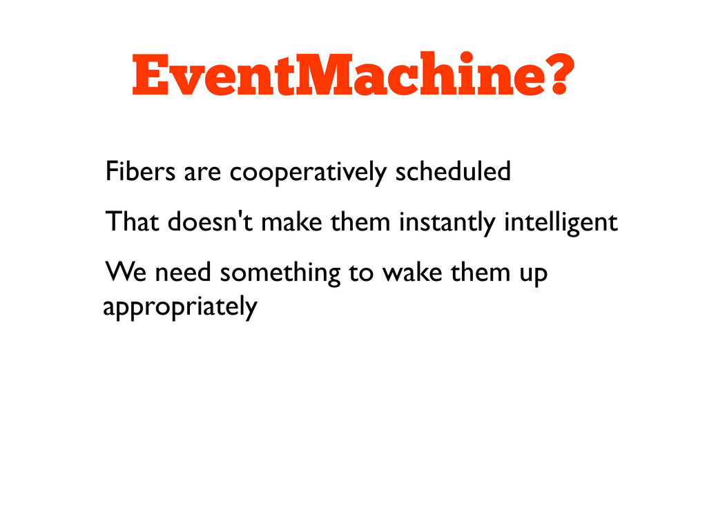 EventMachine? Fibers are cooperatively schedule...