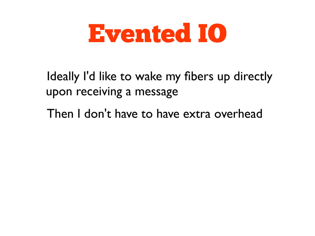 Evented IO Ideally I'd like to wake my fibers up...