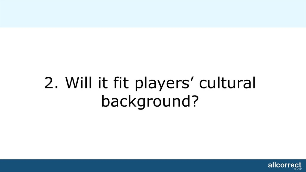2. Will it fit players' cultural background?