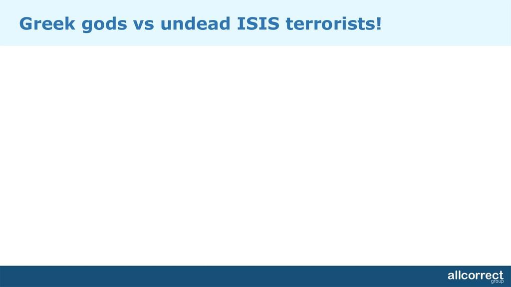 Greek gods vs undead ISIS terrorists!