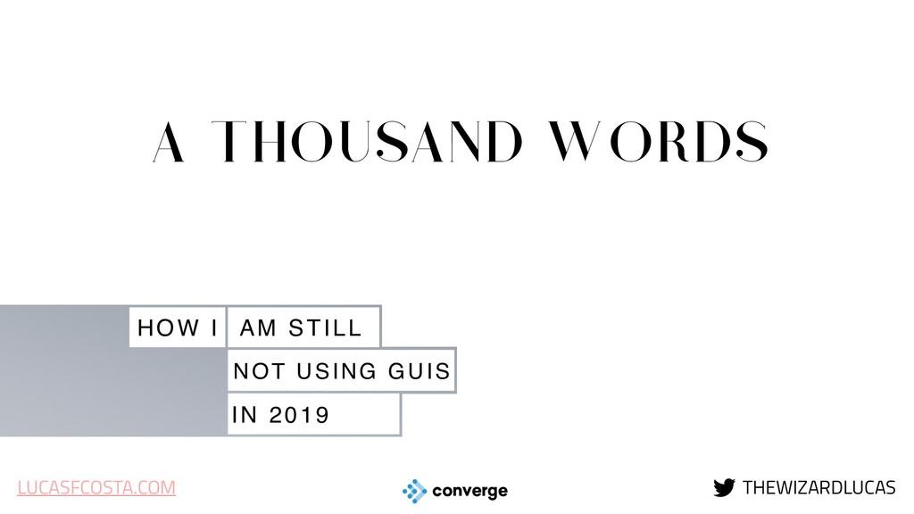 HOW I AM STILL NOT USING GUIS IN 2019 A THOUSAN...