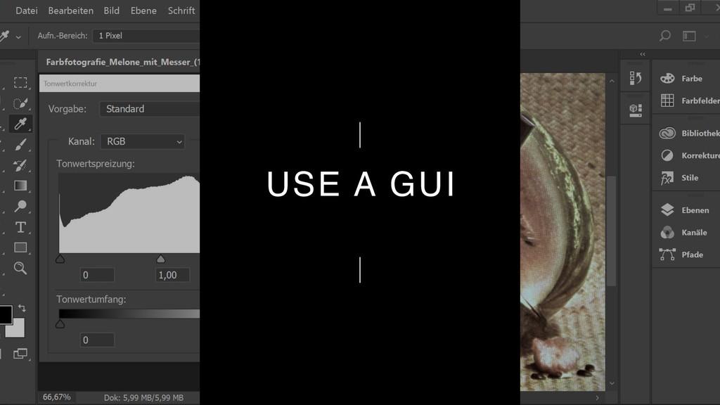 USE A GUI