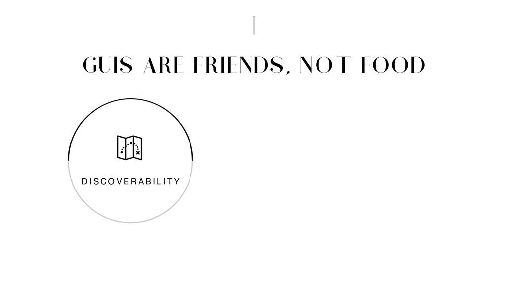 GUIS ARE FRIENDS, NOT FOOD D I S C O V E R A B ...
