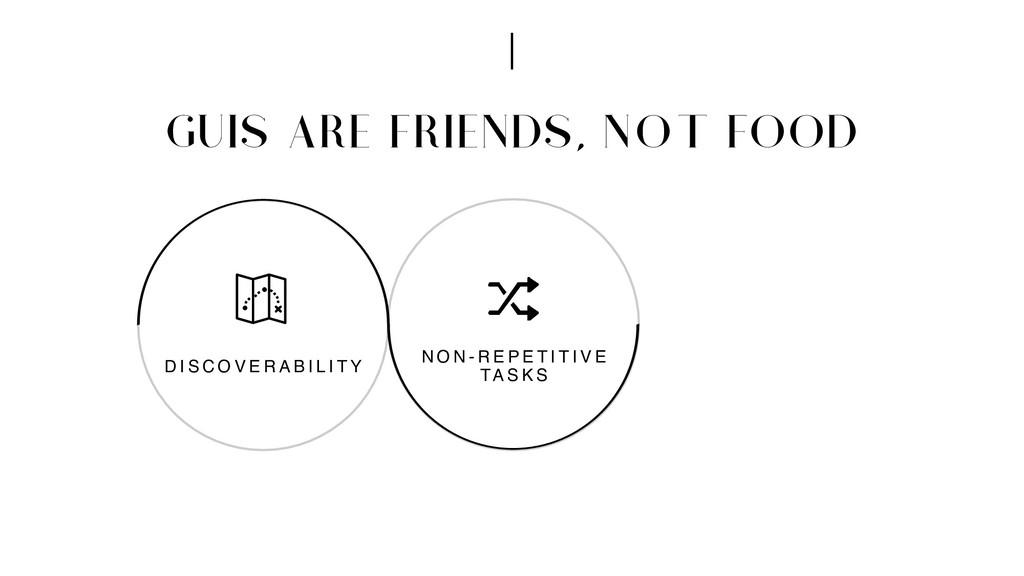 GUIS ARE FRIENDS, NOT FOOD N O N - R E P E T I ...