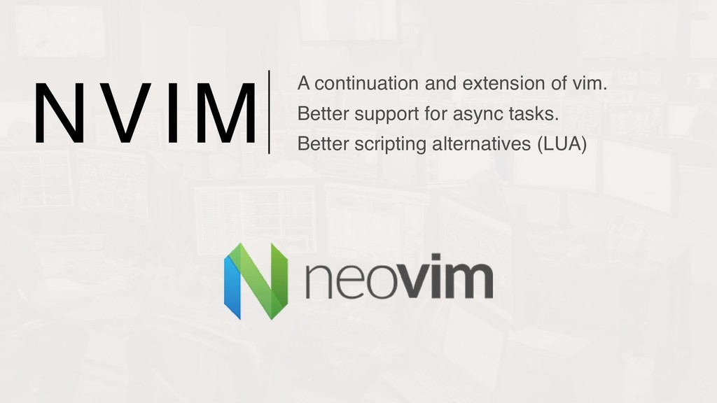 NVIM A continuation and extension of vim. Bette...