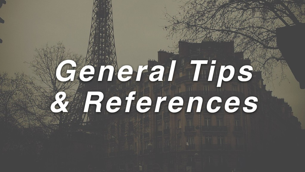 General Tips & References
