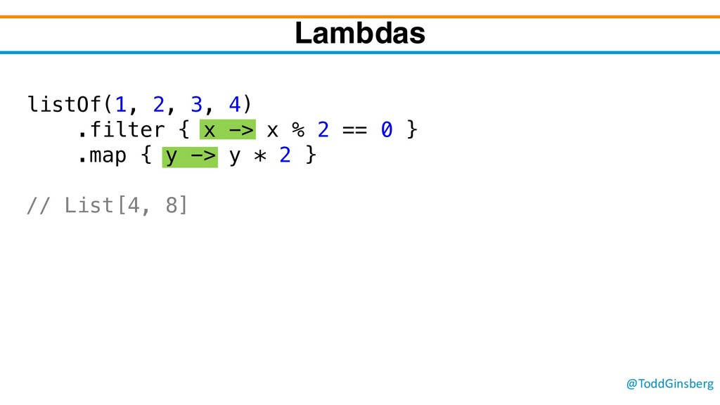 @ToddGinsberg listOf(1, 2, 3, 4) .filter { x ->...