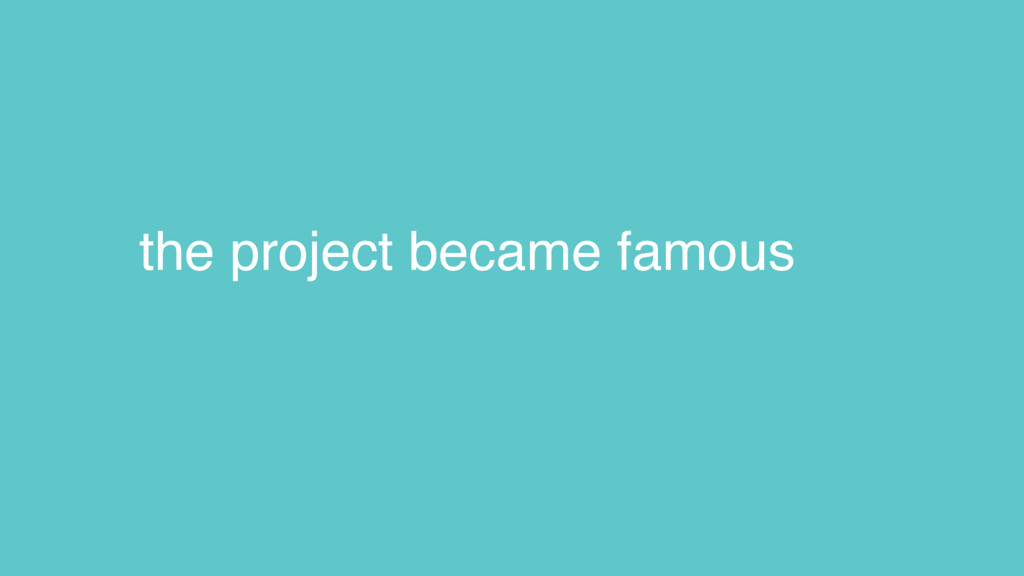 the project became famous