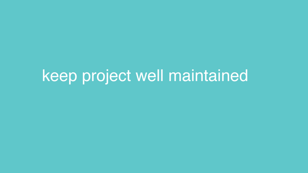 keep project well maintained