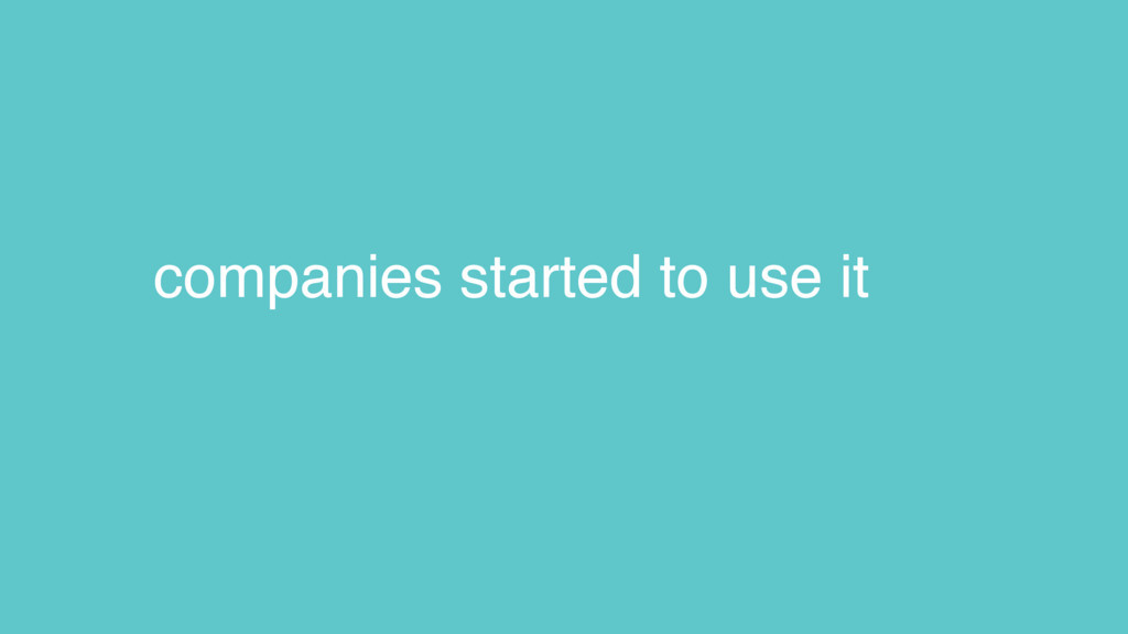 companies started to use it