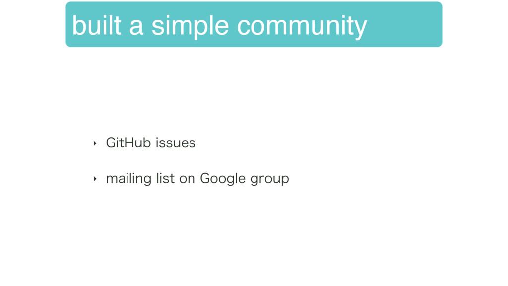 built a simple community ‣ (JU)VCJTTVFT ‣ NBJ...