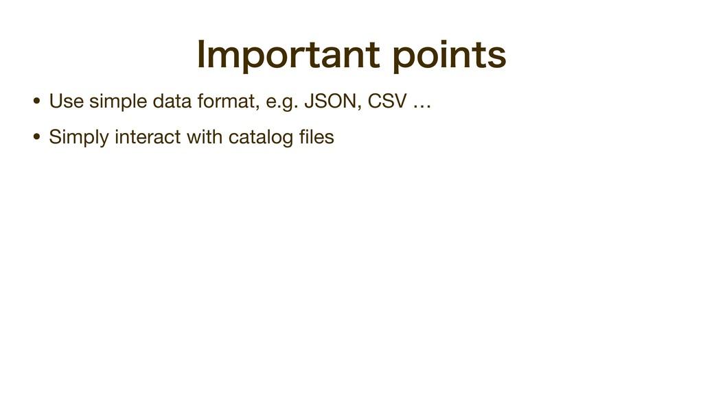*NQPSUBOUQPJOUT • Use simple data format, e.g....
