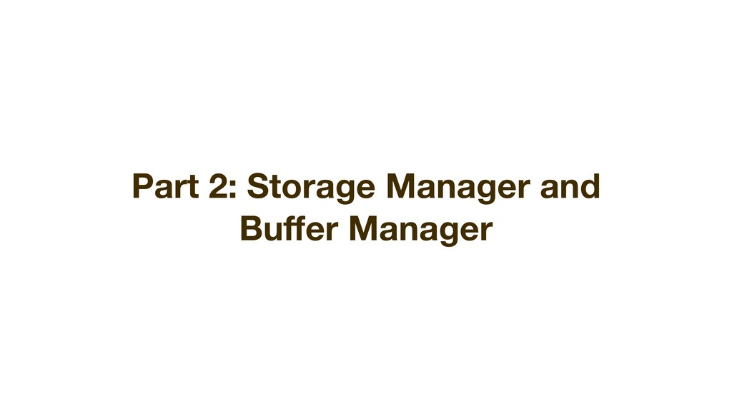 Part 2: Storage Manager and Buffer Manager