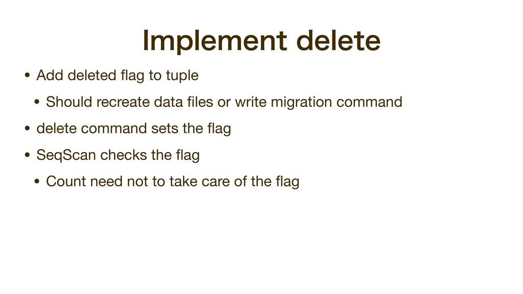 *NQMFNFOUEFMFUF • Add deleted flag to tuple  • ...