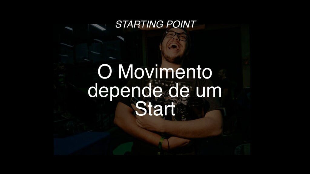 O Movimento depende de um Start STARTING POINT