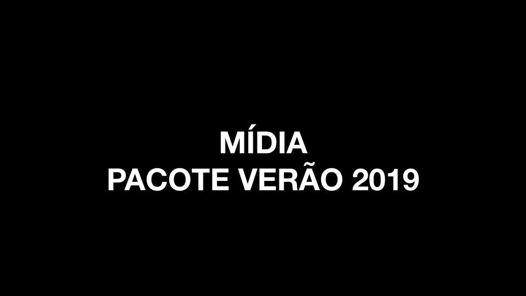 MÍDIA  PACOTE VERÃO 2019