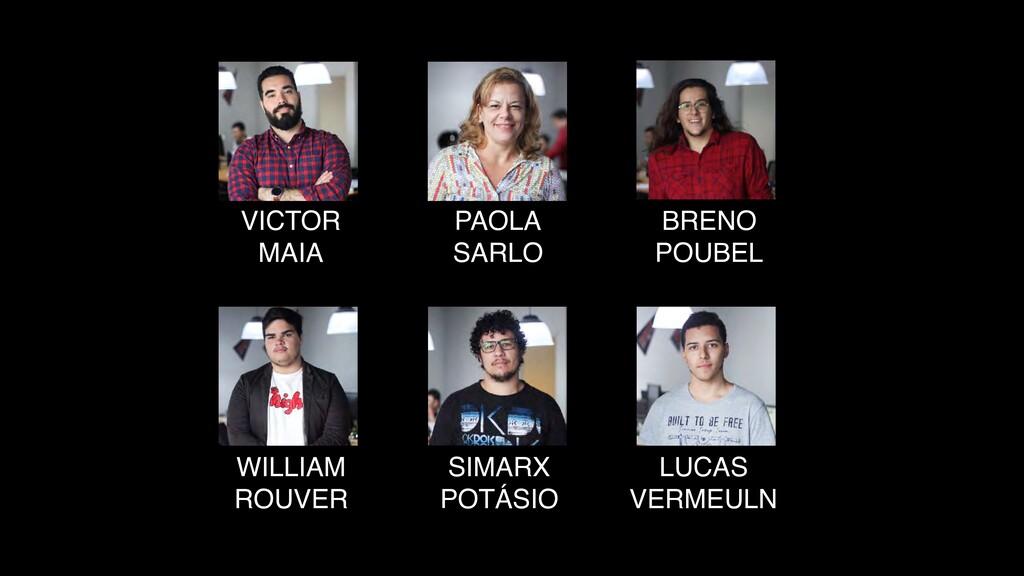VICTOR MAIA PAOLA SARLO BRENO POUBEL LUCAS VERM...