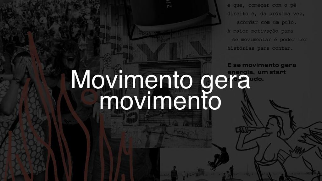 Movimento gera movimento