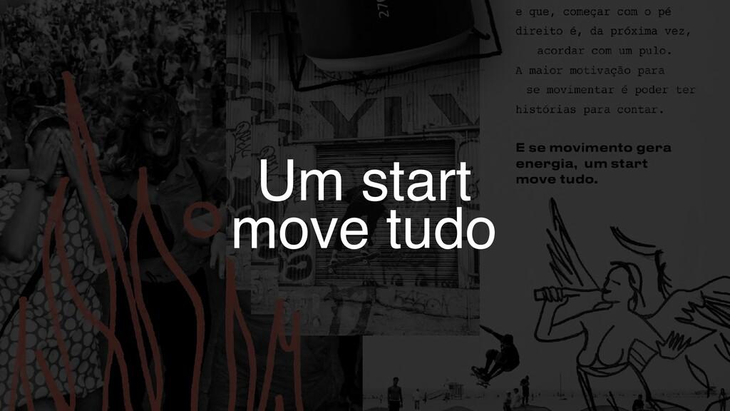 Um start move tudo