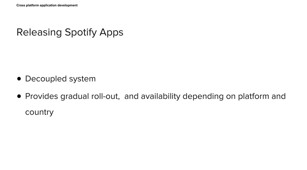 Releasing Spotify Apps • Decoupled system • Pro...