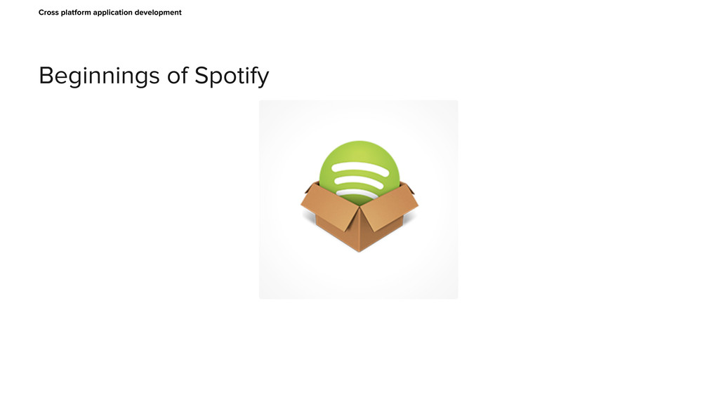 Beginnings of Spotify Cross platform applicatio...