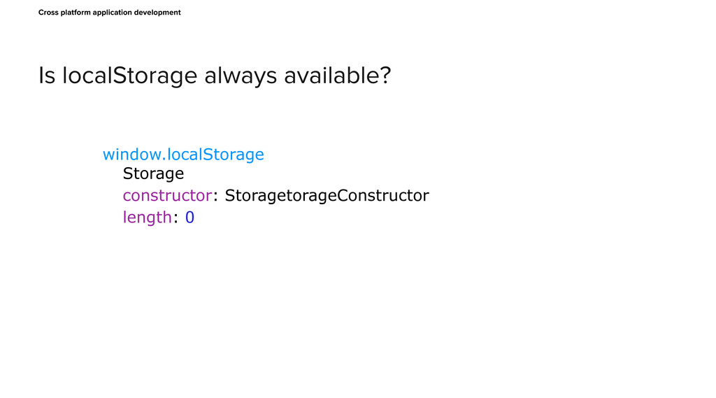 Is localStorage always available? Cross platfor...
