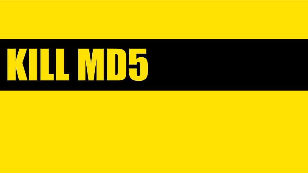 KILL MD5