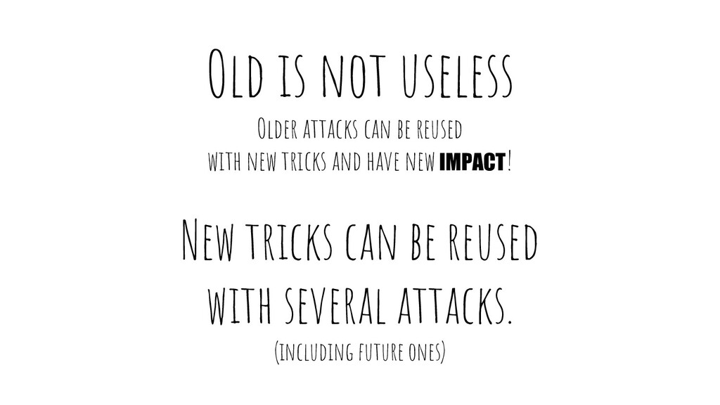 Old is not useless Older attacks can be reused ...