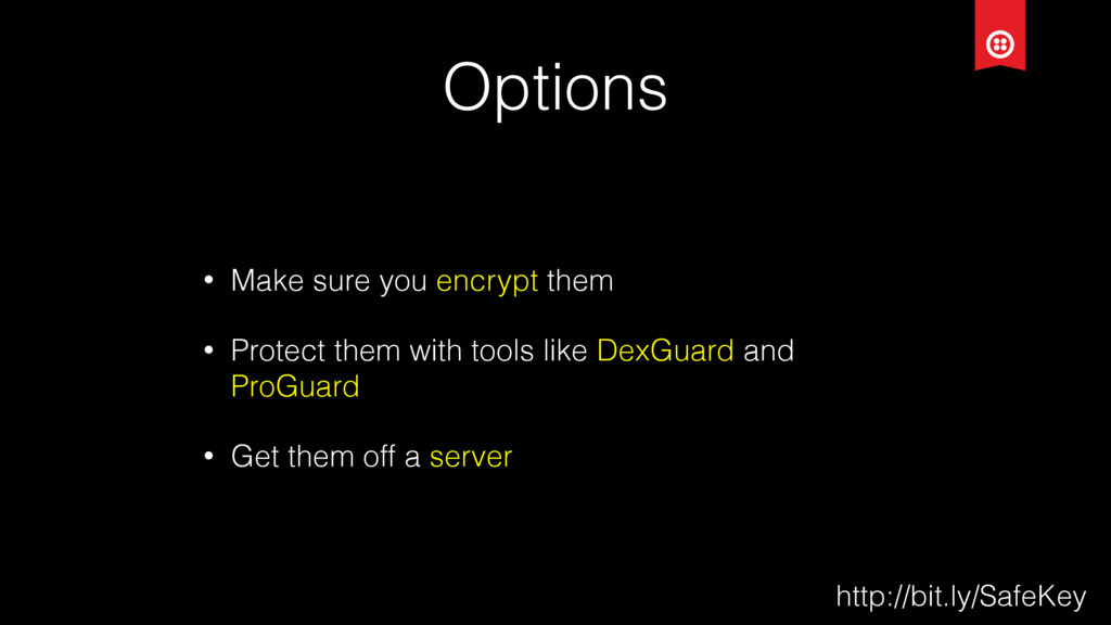 Options • Make sure you encrypt them • Protect ...