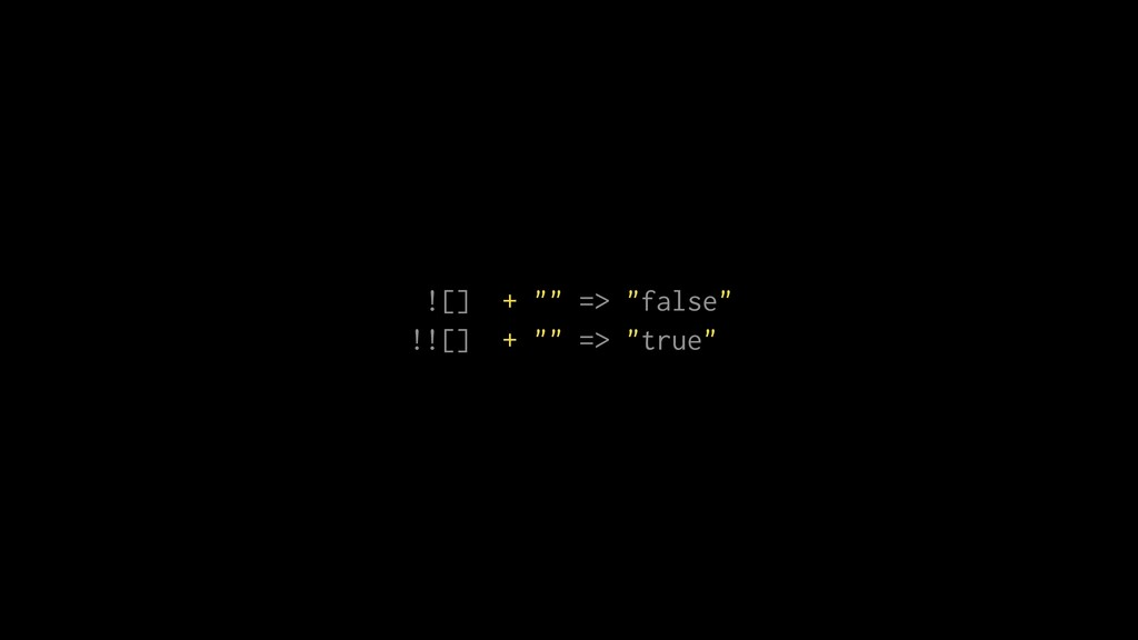 """![] + """""""" => """"false"""" !![] + """""""" => """"true"""""""