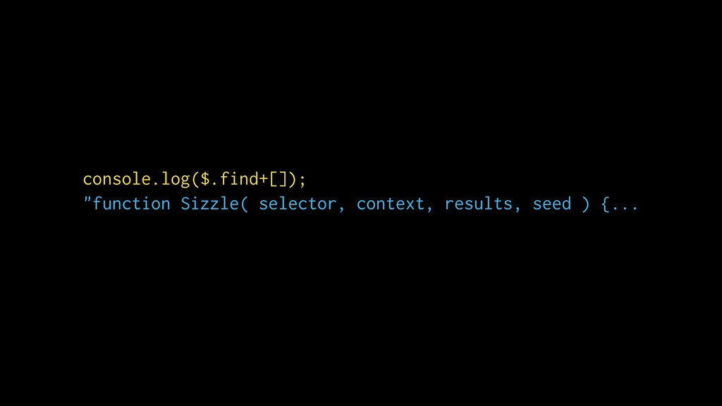 "console.log($.find+[]); ""function Sizzle( selec..."