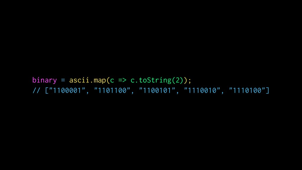 "binary = ascii.map(c => c.toString(2)); // [""11..."