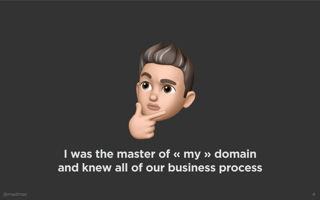 @madmac 4 I was the master of « my » domain  a...