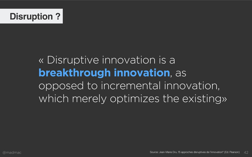 @madmac 42 « Disruptive innovation is a breakth...