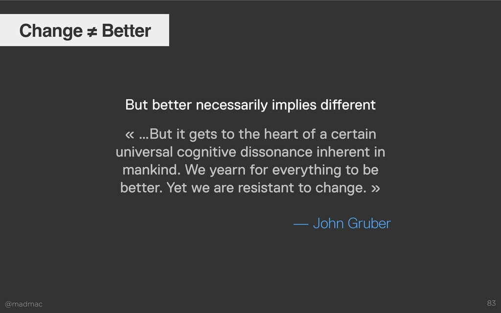 @madmac 83 Change ≠ Better « …But it gets to th...