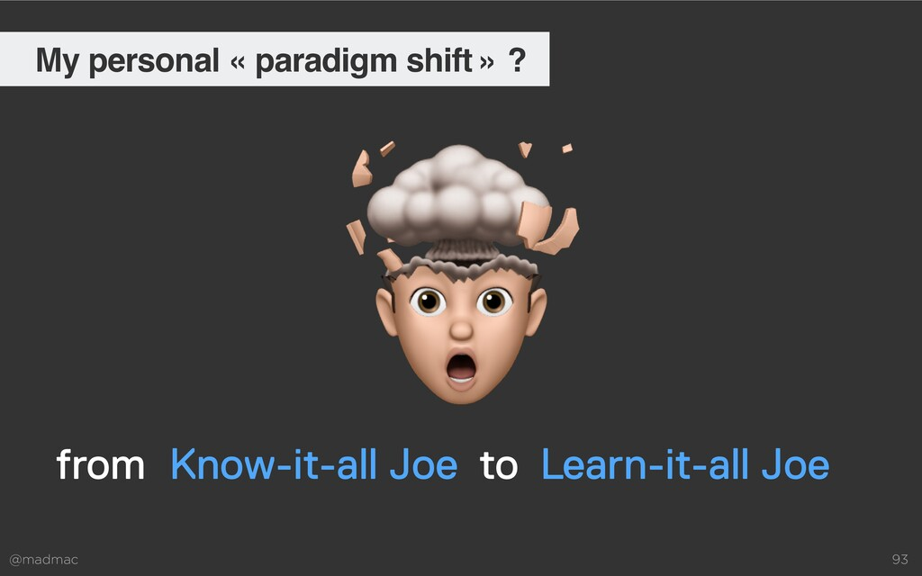 @madmac 93 My personal « paradigm shift » ? fro...