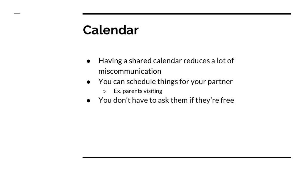 Calendar ● Having a shared calendar reduces a l...