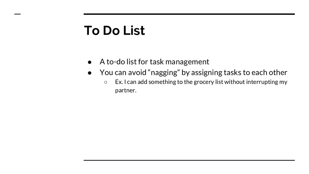To Do List ● A to-do list for task management ●...