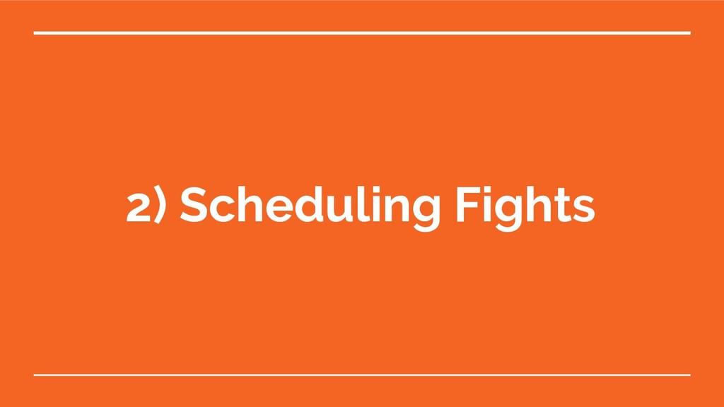 2) Scheduling Fights